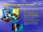 controlling losses and use