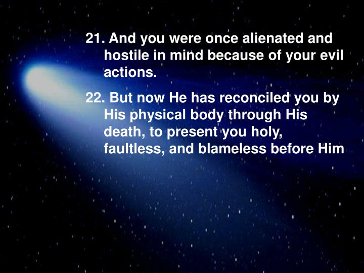And you were once alienated and hostile in mind because of your evil actions.