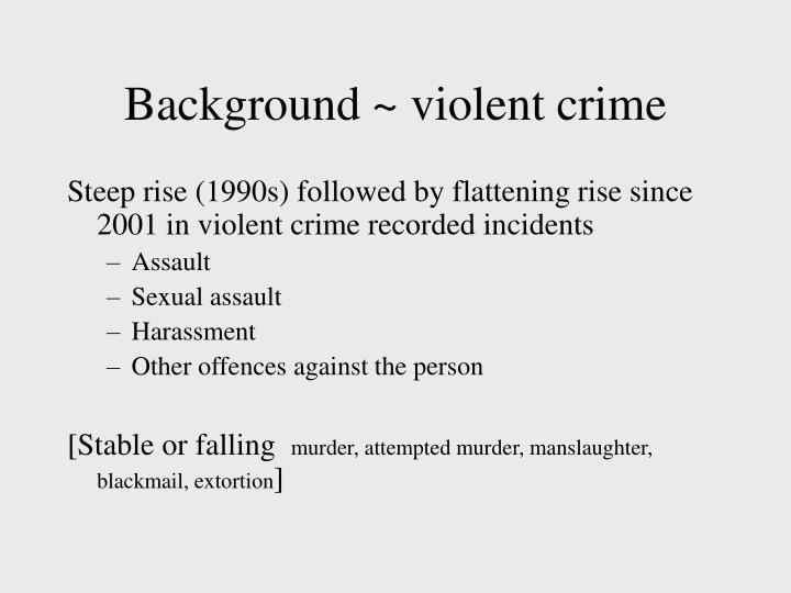 Background ~ violent crime