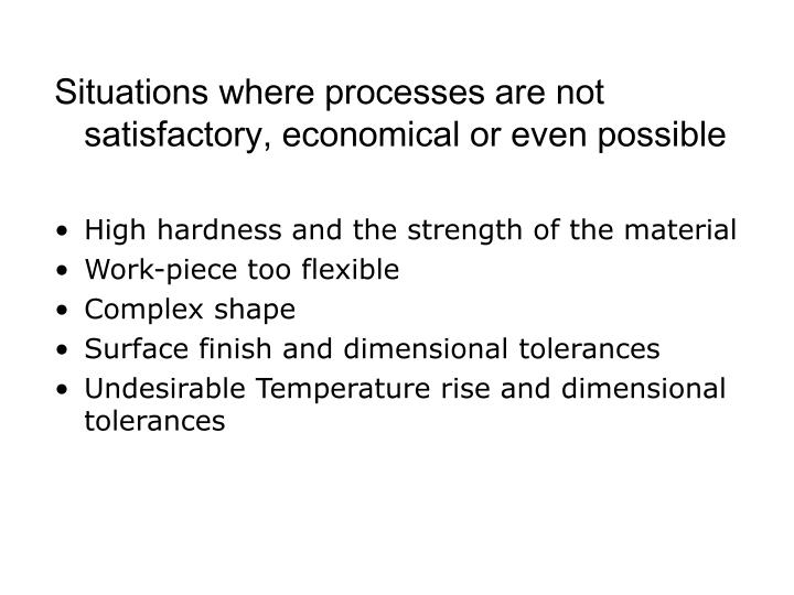 Situations where processes are not satisfactory, economical or even possible