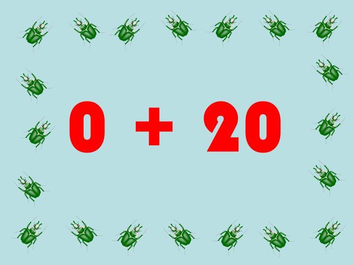 0 + 20