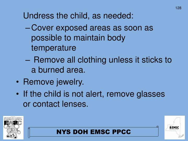 Undress the child, as needed: