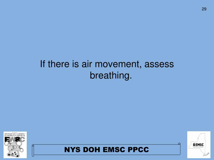 If there is air movement, assess breathing.