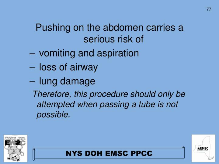 Pushing on the abdomen carries a serious risk of