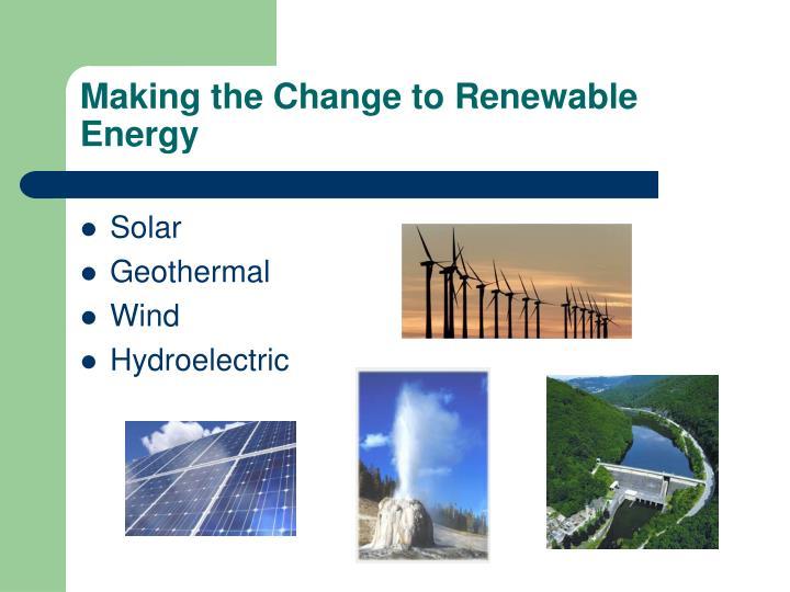 Making the Change to Renewable Energy
