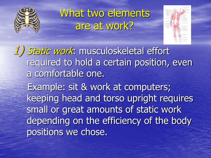 What two elements   are at work?