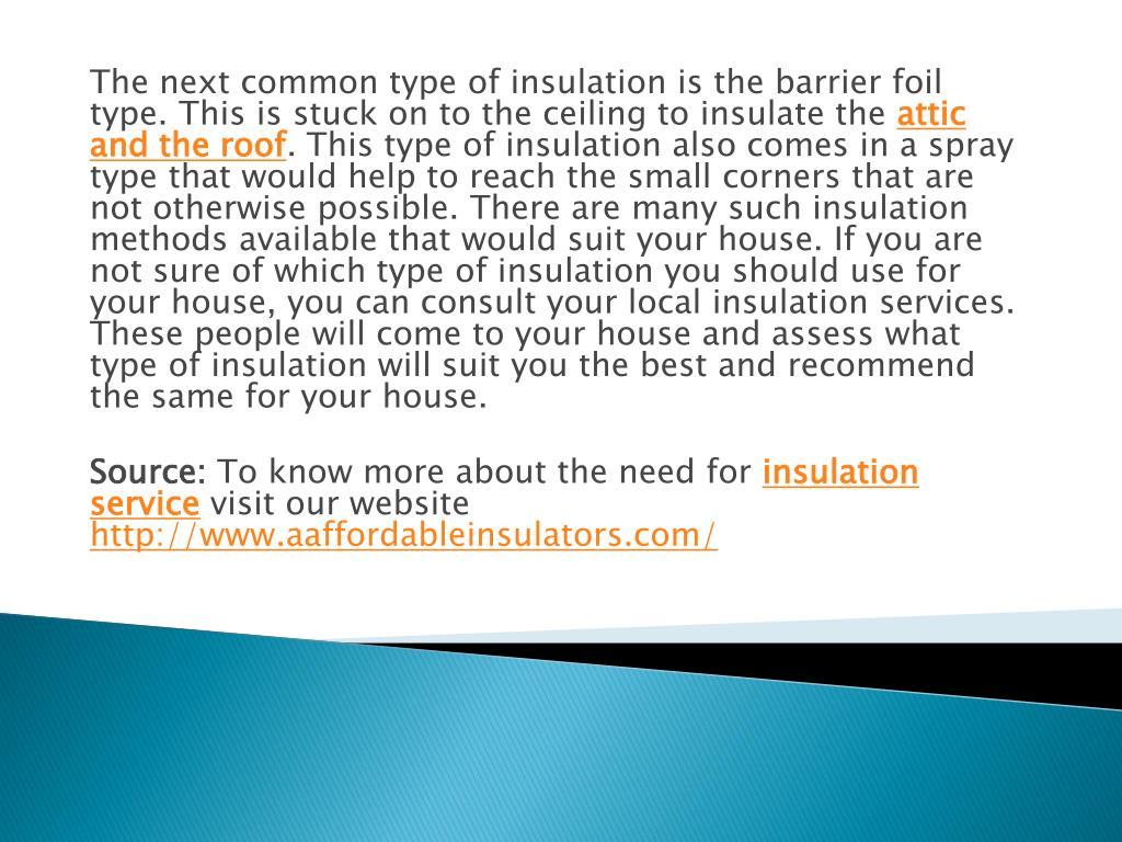 The next common type of insulation is the barrier foil type. This is stuck on to the ceiling to insulate the