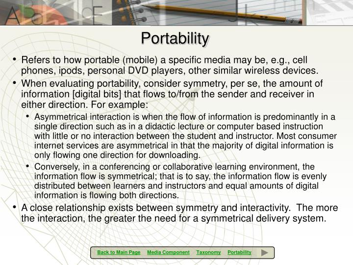 Refers to how portable (mobile) a specific media may be, e.g., cell phones, ipods, personal DVD players, other similar wireless devices.