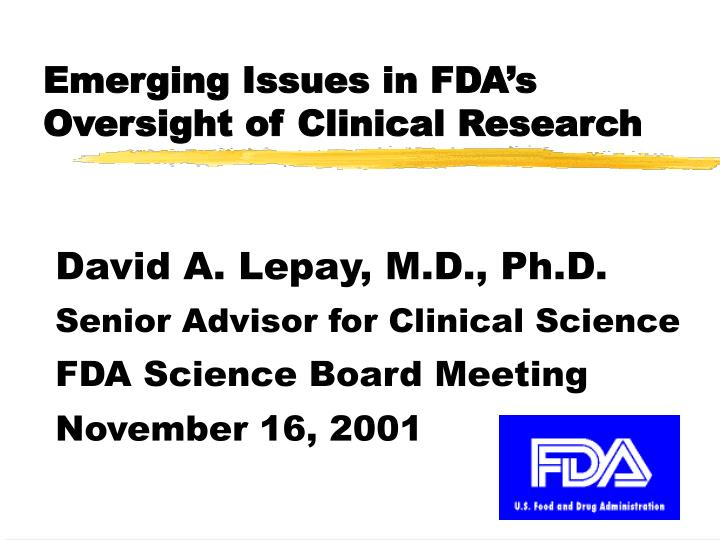 Emerging Issues in FDA's Oversight of Clinical Research