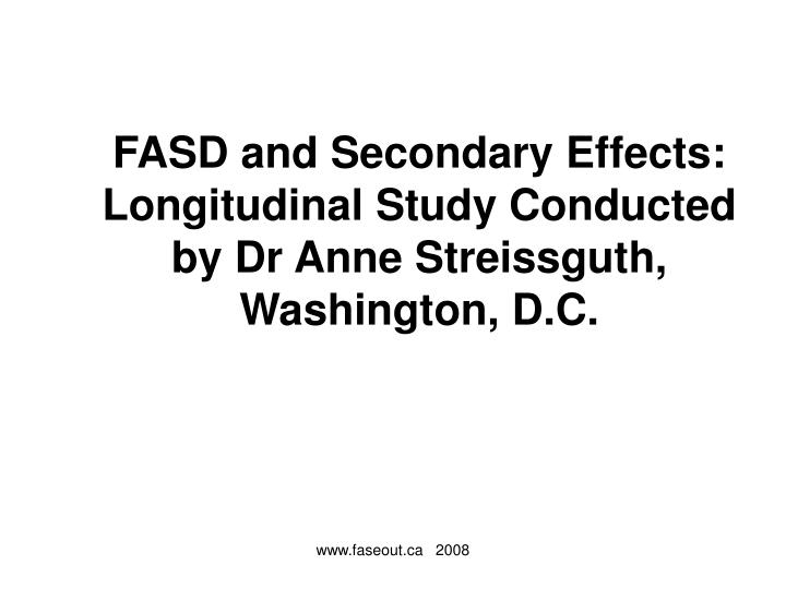 Fasd and secondary effects longitudinal study conducted by dr anne streissguth washington d c