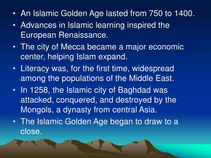 An Islamic Golden Age lasted from 750 to 1400.