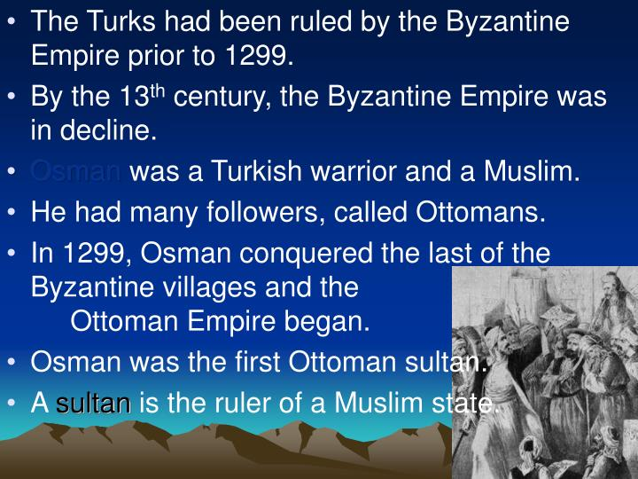 The Turks had been ruled by the Byzantine Empire prior to 1299.