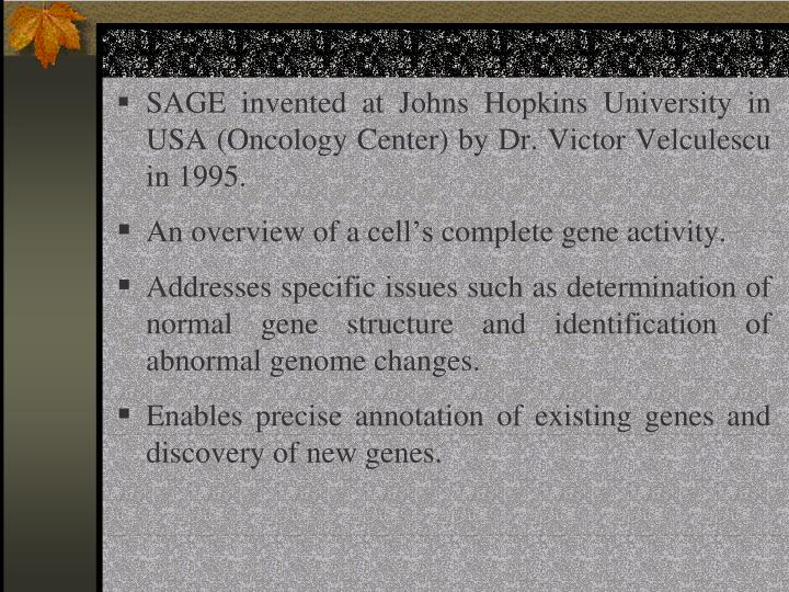 SAGE invented at Johns Hopkins University in USA (Oncology Center) by Dr. Victor Velculescu in 1995.