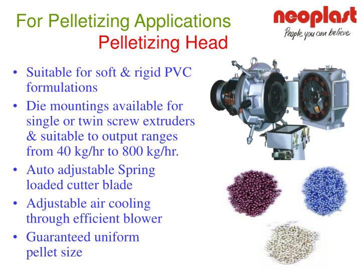 For Pelletizing Applications