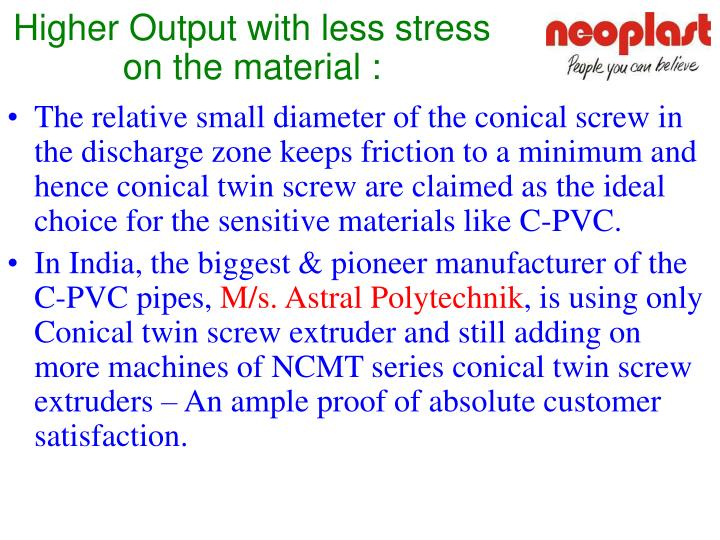 Higher Output with less stress on the material :