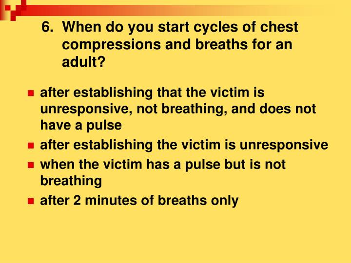 6.  When do you start cycles of chest