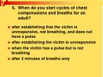6 when do you start cycles of chest compressions and breaths for an adult