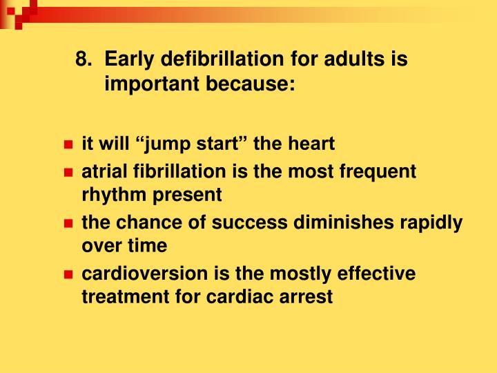 8.  Early defibrillation for adults is