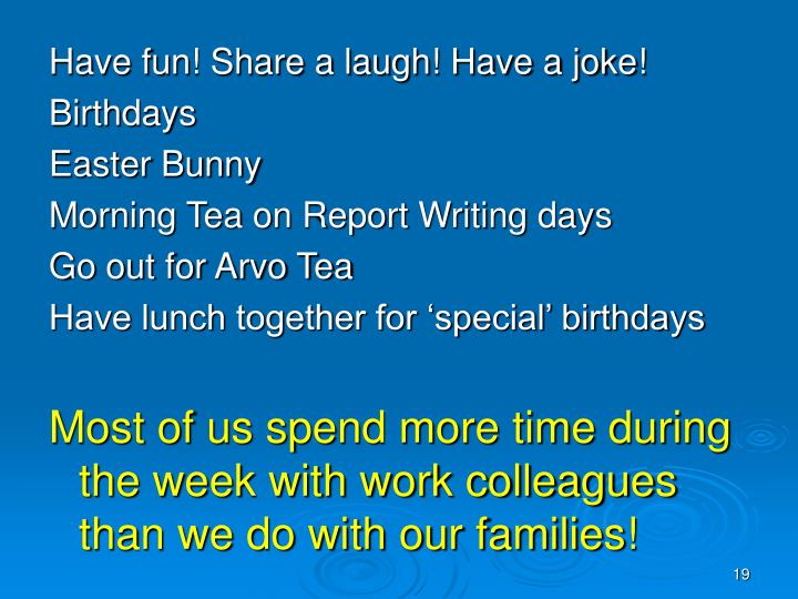 Have fun! Share a laugh! Have a joke!