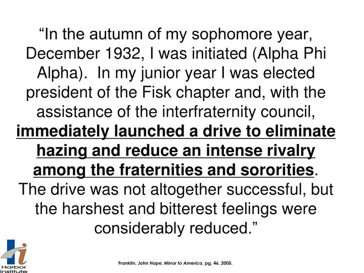 """In the autumn of my sophomore year, December 1932, I was initiated (Alpha Phi Alpha).  In my junior year I was elected president of the Fisk chapter and, with the assistance of the interfraternity council,"