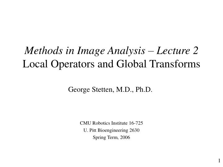 Methods in Image Analysis – Lecture 2