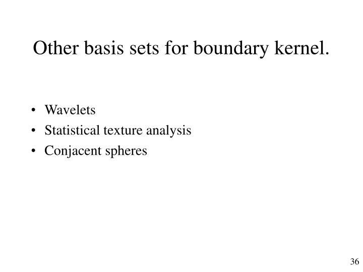 Other basis sets for boundary kernel.
