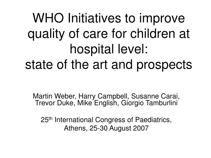 WHO Initiatives to improve quality of care for children at hospital level: