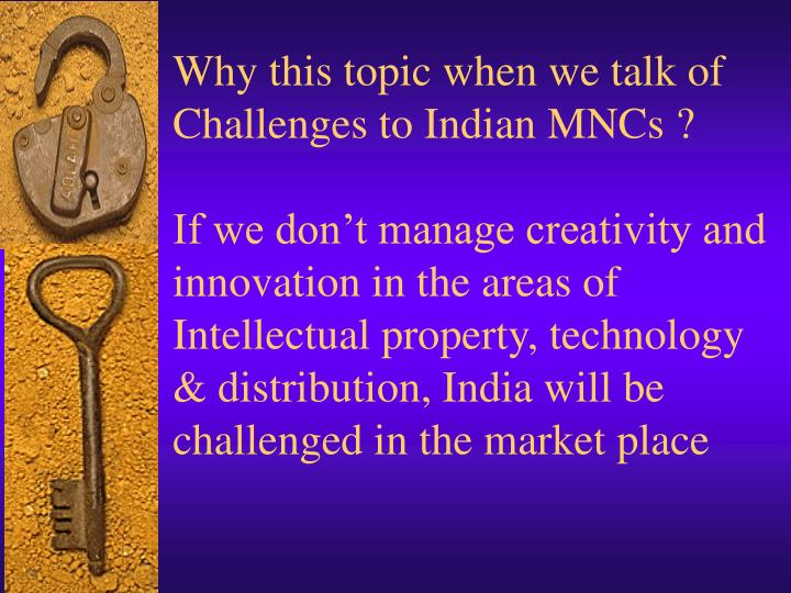 Why this topic when we talk of Challenges to Indian MNCs ?