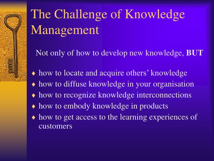 The Challenge of Knowledge Management