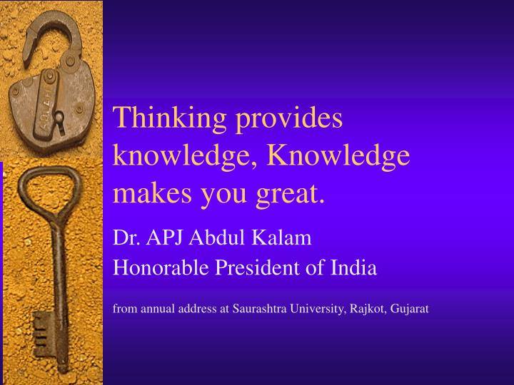 Thinking provides knowledge, Knowledge makes you great.