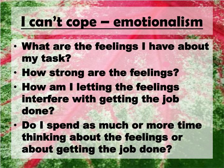I can't cope – emotionalism