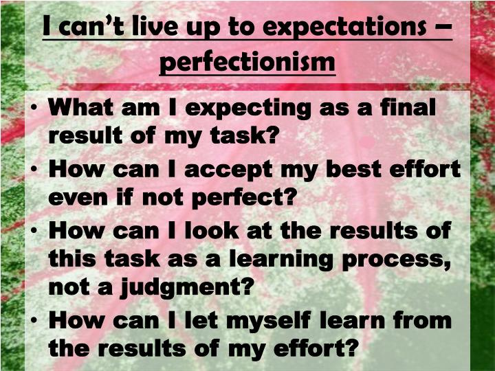 I can't live up to expectations – perfectionism