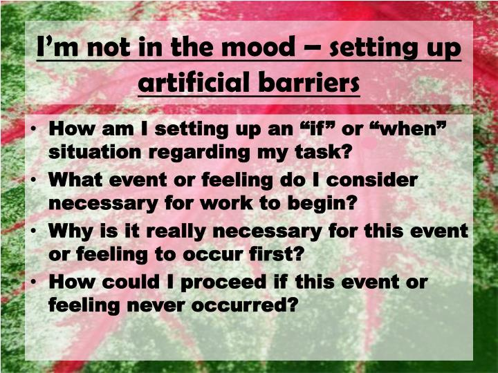 I'm not in the mood – setting up artificial barriers