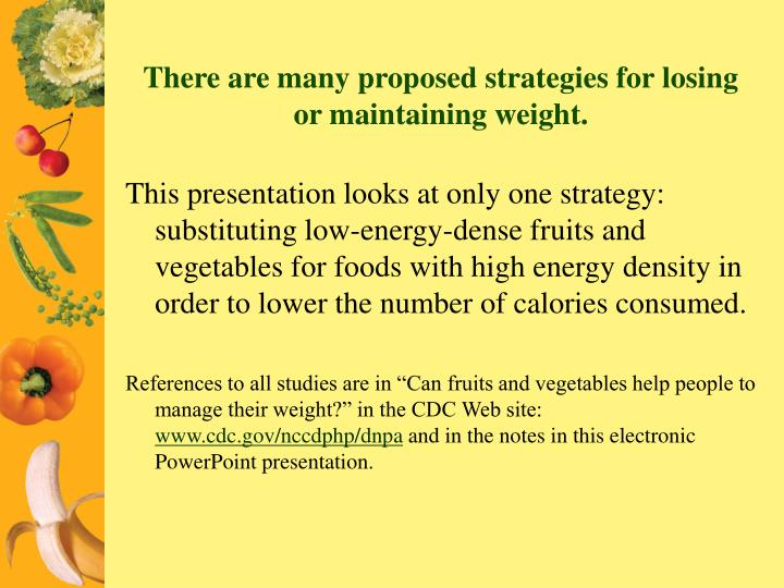 There are many proposed strategies for losing or maintaining weight.