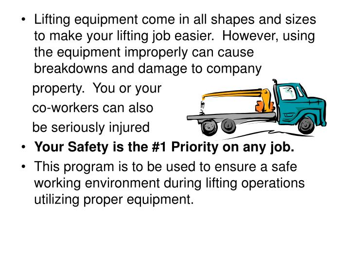 Lifting equipment come in all shapes and sizes to make your lifting job easier. However, using the equipment improperly can cause breakdowns and damage to company
