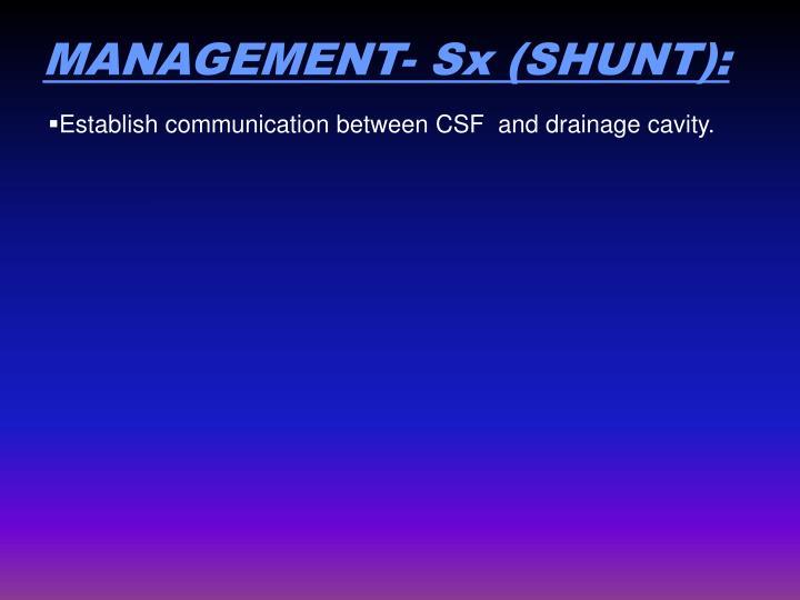 MANAGEMENT- Sx (SHUNT):