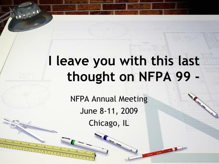 I leave you with this last thought on NFPA 99 -