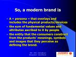 so a modern brand is