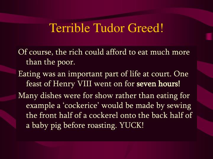 Terrible Tudor Greed!