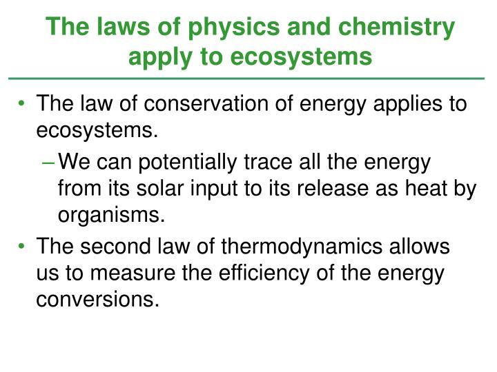 The laws of physics and chemistry apply to ecosystems