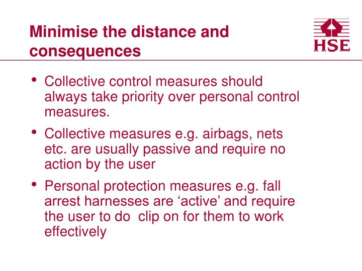 Minimise the distance and consequences