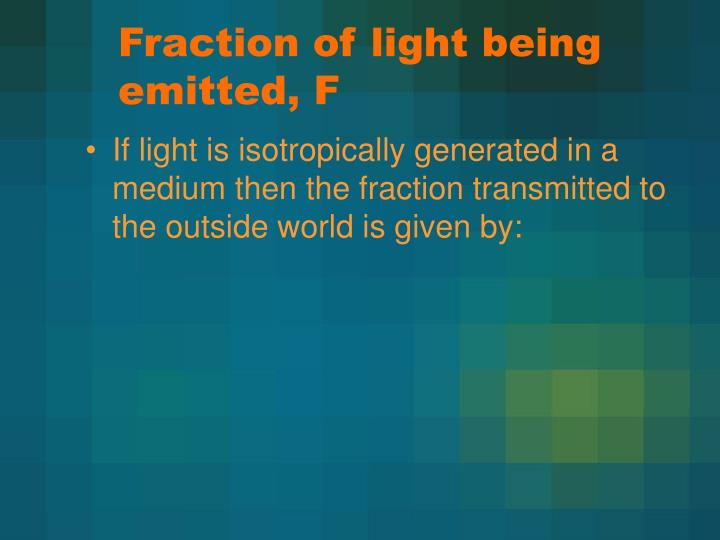 Fraction of light being emitted, F