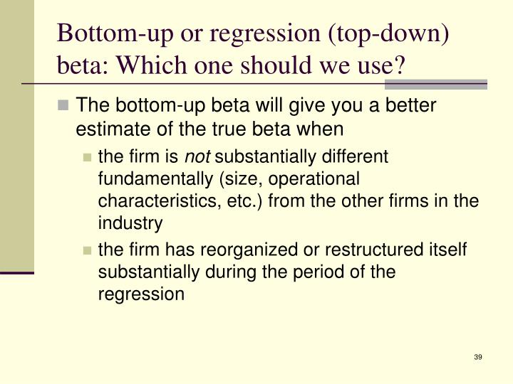 Bottom-up or regression (top-down) beta: Which one should we use?