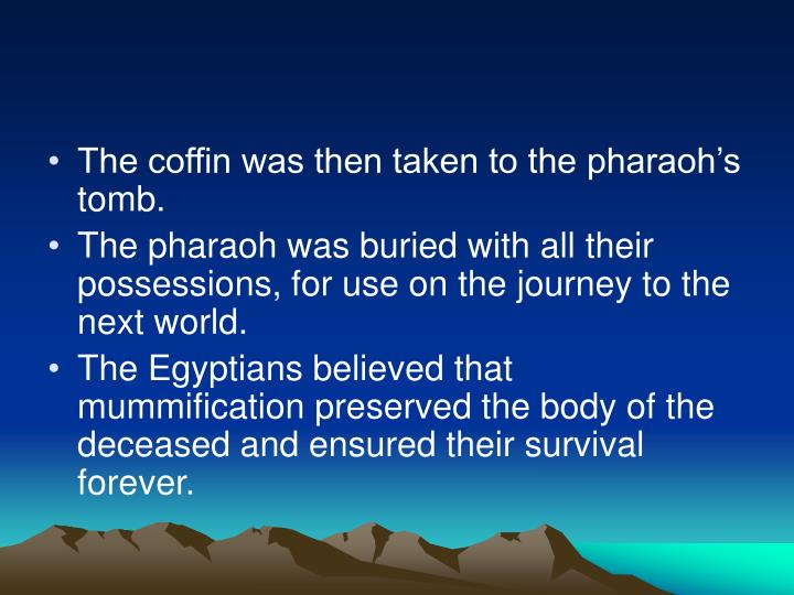 The coffin was then taken to the pharaoh's tomb.