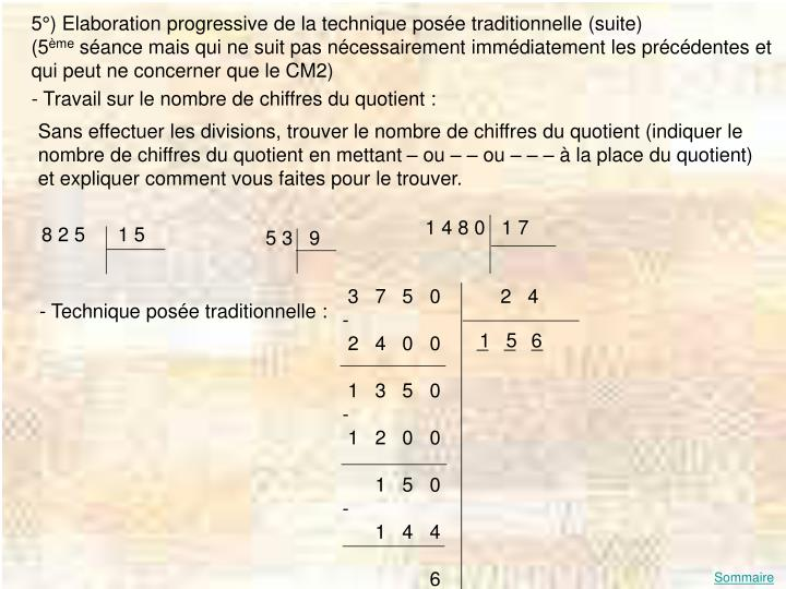 5°) Elaboration progressive de la technique posée traditionnelle (suite)