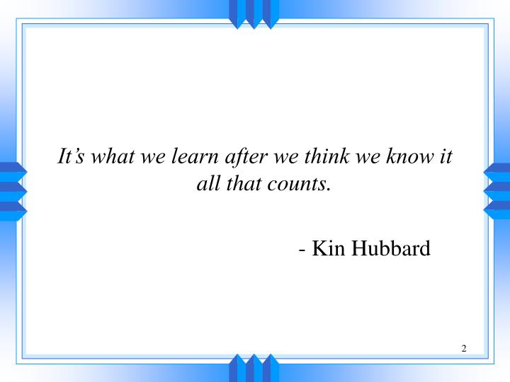 It's what we learn after we think we know it all that counts.