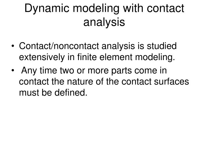 Dynamic modeling with contact analysis