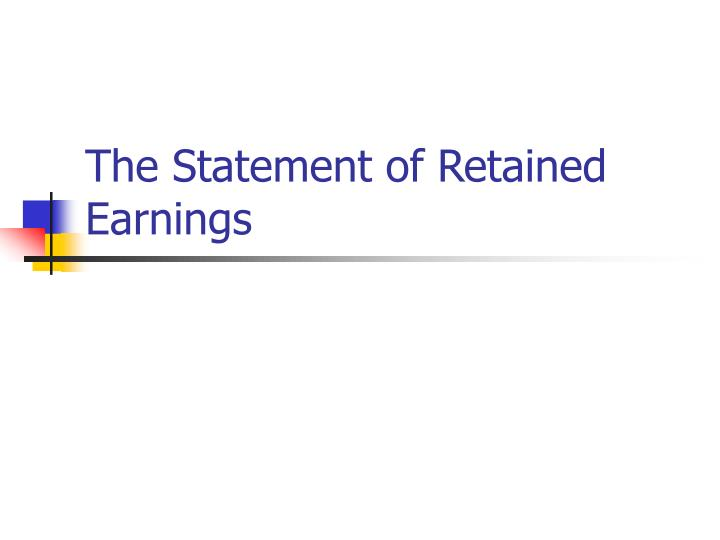 The Statement of Retained Earnings