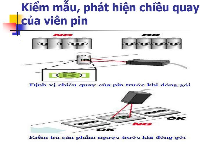 Kiểm mẫu, phát hiện chiều quay của viên pin