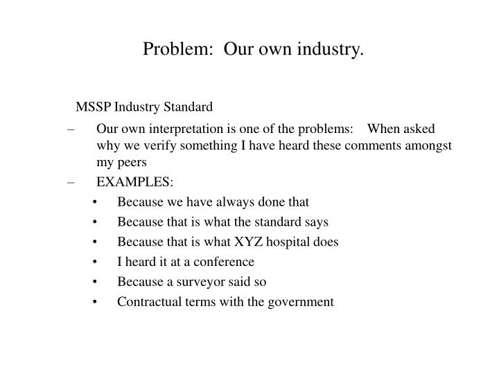 Problem our own industry